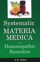 Systematic Materia Medica of Homoeopathic Remedies by K. N. Mathur