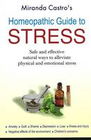 Homeopathic Guide to Stress Safe & Effective Natural Ways to Alleviate Physical & Emotional Stress by Miranda Castro