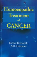 Homoeopathic Treatment of Cancer by Dr Fortier-Bernoville, A. H. Grimmer