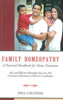 Family Homeopathy A Practical Handbook for Home Treatment by Paul Callinan