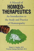 Manual of Homoeopathic Therapeutics An Introduction to the Study & Practice of Homeopathy by Edwin Neatby, Thomas George Stonham