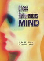 Cross-References: Mind by Farokh J. Master, Jawahar J. Shah