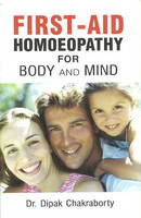First-Aid Homoeopathy for Body and Mind by Dr Dipak Chakraborty