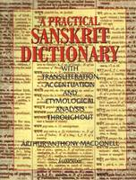 A Practical Sanskrit Dictionary With Transliteration, Accentuation & Etymological Analysis Throughout by Arthur Anthony MacDonell