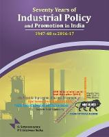Seventy Years of Industrial Policy & Promotion in India 1947-48 to 2016-17 by Professor G Satyanarayana