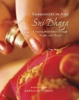 Embroidery in Asia Sui Dhaga Crossing Boundaries Through Needle & Thread by Kapila Vatsyayan