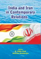 India and Iran in Contemporary Relations by R Sidda Goud