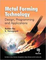 Metal Forming Technology by Raj Baldev, Sesh Venugopal