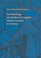 Archaeology on Medieval Knights` Manor Houses in Poland by Anna Marciniak-kajze