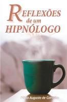 Reflexoes de Um Hipnologo Hipnose E Mudancas Positivas by Fabio Augusto De Carvalho
