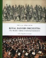 Royal Danish Orchestra The World's Oldest Orchestral Institution by Troels Svendsen, Mogens Andresen