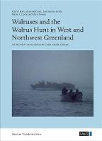 Walruses & the Walrus Hunt in West & Northwest Greenland An Interview Survey About the Catch & the Climate by Erik W. Born, Anna Heilmann, Kristin L. Laidre, Maria Iversen