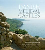 Danish Medieval Castles by Rikke Agnete Olsen