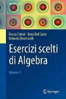 Esercizi Scelti Di Algebra Volume 1 by Rocco Chirivi, Ilaria del Corso, Roberto Dvornicich
