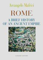 Rome A Brief History of an Ancient Empire by Arcangelo Mafrica
