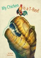 My Chicken is a T-Rex! the Great Big Book of Animal Evolution The Great Big Book of Animal Evolution by Roman Garcia Mora