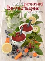 Cold-Pressed Beverages: Health and Well-Being in a Glass by Cinzia Trenchi