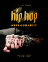 Hip Hop Stylography Street Style and Culture by Adrianna Piazza