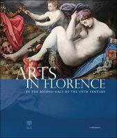 Arts in Florence In the Second Half of the 16th Century by Carlo Falciani, Antonio Natali