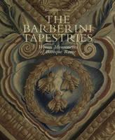 Barberini Tapestries Woven Monuments of Baroque Rome by James Harper, Marlene Eidelheit