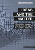 Ideas and the Matter What Will We Be Made Of and What Will the World Be Made Of? by Marinella Ferrara, Giulio Ceppi