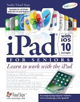 iPad with iOS 10 and Higher for Seniors Learn to Work with the iPad by Studio Visual Steps