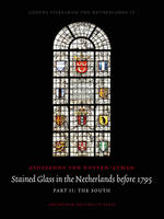 Stained Glass in the Netherlands Before 1795 The North by Zsuzsanna van Ruyven-Zeman