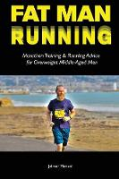 Fat Man Running Marathon Training & Running Advice for Overweight Middle-Aged Men by Jelmar Manuel