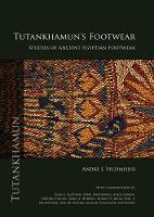 Tutankhamun's Footwear Studies of Ancient Egyptian Footwear by Andre J. Veldmeijer