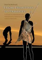 From Primitives to Primates A History of Ethnographic and Primatological Analogies in the Study of Prehistory by David Van Reybrouck