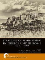Strategies of Remembering in Greece Under Rome (100 BC - 100 AD) by Tamara M. Dijkstra
