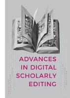 Advances in Digital Scholarly Editing Papers presented at the DiXiT conferences in The Hague, Cologne, and Antwerp by Peter Boot