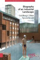 Biography of an Industrial Landscape Carlsberg's Urban Spaces Retold by Svava Riesto