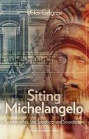 Siting Michelangelo Spectatorship, Site Specificity and Soundscape by Peter Gillgren