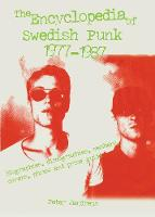 The Encyclopedia Of Swedish Punk 1977-1987 by Peter Jandreus