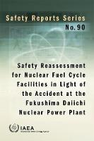 Safety Reassessment for Nuclear Fuel Cycle Facilities in Light of the Accident at the Fukushima Daiichi Nuclear Power Plant by International Atomic Energy Agency