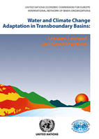 Water and climate change adaptation in transboundary basins lessons learned and good practices by United Nations: Economic Commission for Europe