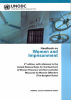 Handbook on Women and Imprisonment With Reference to the UN Rules for the Treatment of Women Prisoners and Non-Custodial Measures for Women Offenders ('The Bangkok Rules') by United Nations: Office on Drugs and Crime
