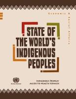 State of the world's indigenous peoples indigenous peoples' access to health services by United Nations: Department of Economic and Social Affairs