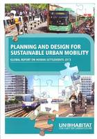 Global Report on Human Settlements 2013 Planning and Design for Sustainable Urban Mobility by United Nations: Human Settlements Programme