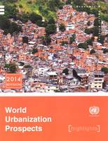 World urbanization prospects 2014 highlights by United Nations: Department of Economic and Social Affairs: Population Division