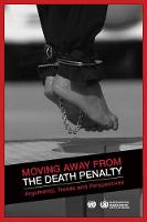 Moving away from the death penalty arguments, trends and perspectives by United Nations: Office of the High Commissioner for Human Rights
