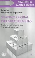 Shaping Global Industrial Relations The Impact of International Framework Agreements by Konstantinos Papadakis