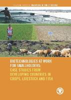 Biotechnologies at Work for Smallholders Case Studies from Developing Countries in Crops, Livestock and Fish by Food and Agriculture Organization of the United Nations