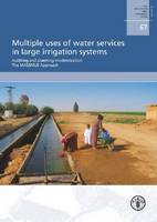 Multiple Uses of Water Services in Large Irrigation Systems Auditing and Planning Modernization: The MASSMUS Approach by Food and Agriculture Organization of the United Nations