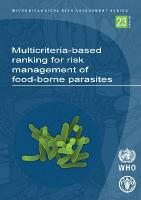Multicriteria-Based Ranking for Risk Management of Food-Borne Parasites by Food and Agriculture Organization of the United Nations