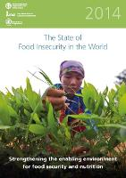 The state of food insecurity in the world 2014 strengthening the enabling environment for food security and nutrition by Food and Agriculture Organization of the United Nations