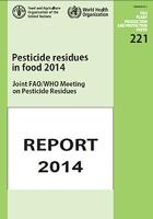 Pesticide residues in food 2014 joint FAO/WHO meeting on pesticide residues, report of the Joint Meeting of the FAO Panel of Experts on Pesticide Residues in Food and the Environment and the WHO Core  by Food and Agriculture Organization of the United Nations