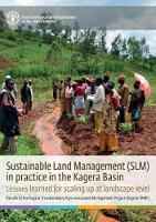 Sustainable Land Management (SLM) Lessons Learned for Scaling up at Landscape Level, Results of the Kagera Transboundary Agro-ecosystem Management Project by Food and Agriculture Organization of the United Nations
