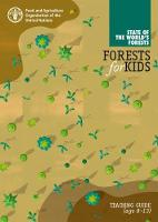 Forest for Kids: Teaching Guide Age 8-13 by Food and Agriculture Organization of the United Nations
